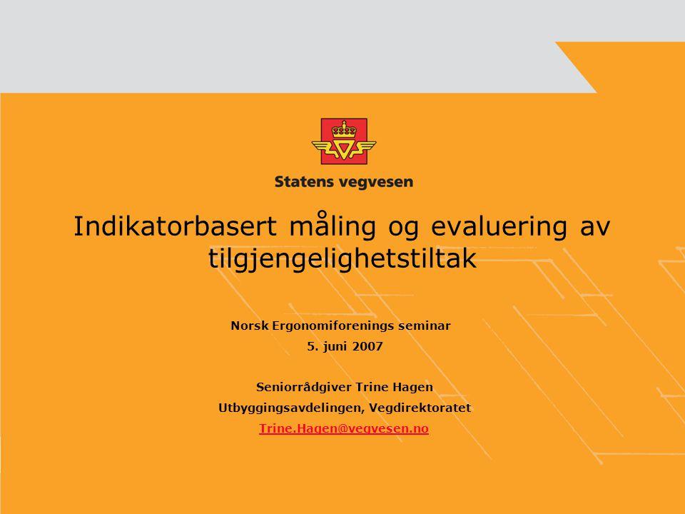 Indikatorbasert måling og evaluering av tilgjengelighetstiltak Norsk Ergonomiforenings seminar 5.