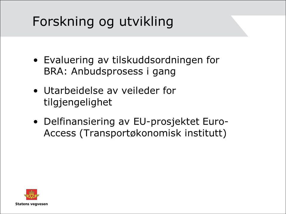 Forskning og utvikling Evaluering av tilskuddsordningen for BRA: Anbudsprosess i gang Utarbeidelse av veileder for tilgjengelighet Delfinansiering av EU-prosjektet Euro- Access (Transportøkonomisk institutt)