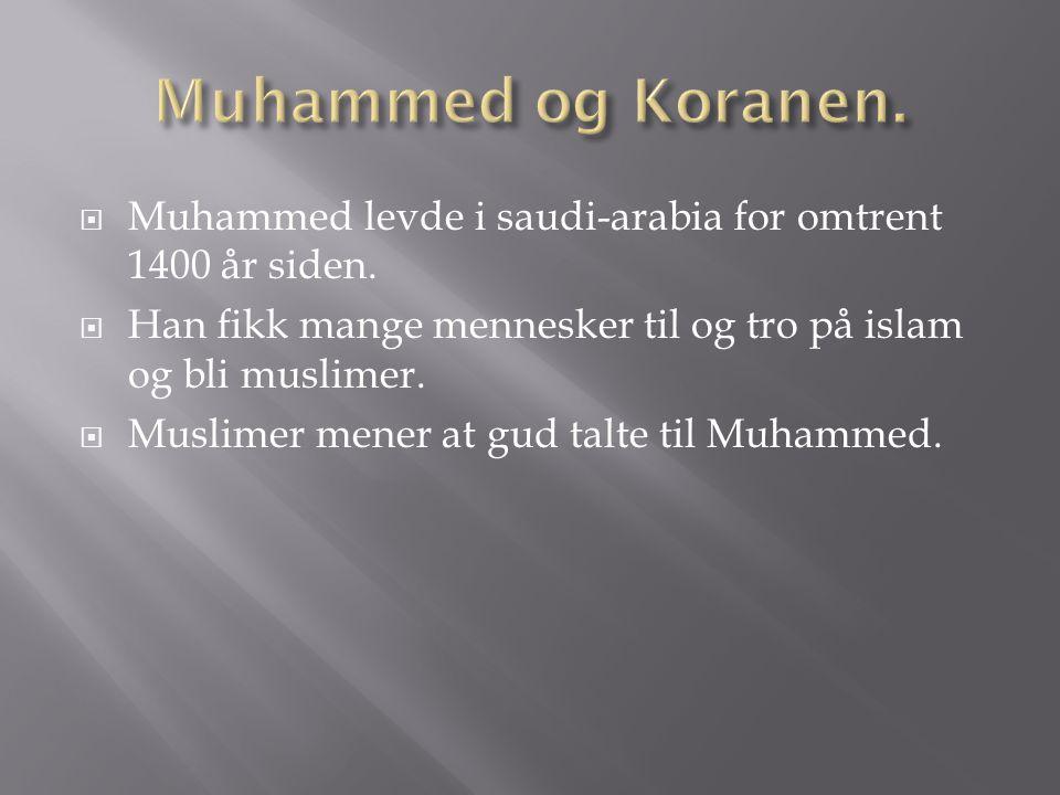  Muhammed levde i saudi-arabia for omtrent 1400 år siden.