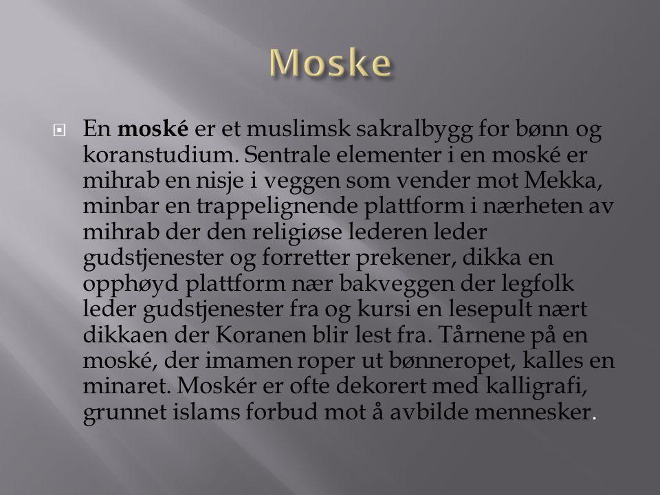  En moské er et muslimsk sakralbygg for bønn og koranstudium.