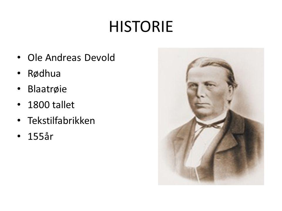 HISTORIE Ole Andreas Devold Rødhua Blaatrøie 1800 tallet Tekstilfabrikken 155år
