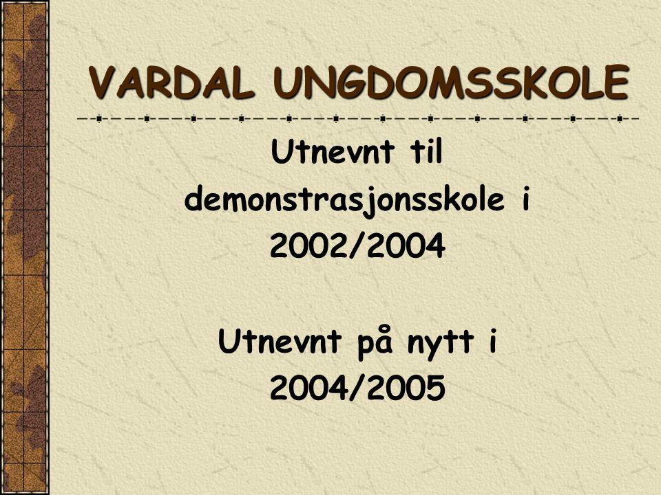 VARDAL UNGDOMSSKOLE Utnevnt til demonstrasjonsskole i 2002/2004 Utnevnt på nytt i 2004/2005