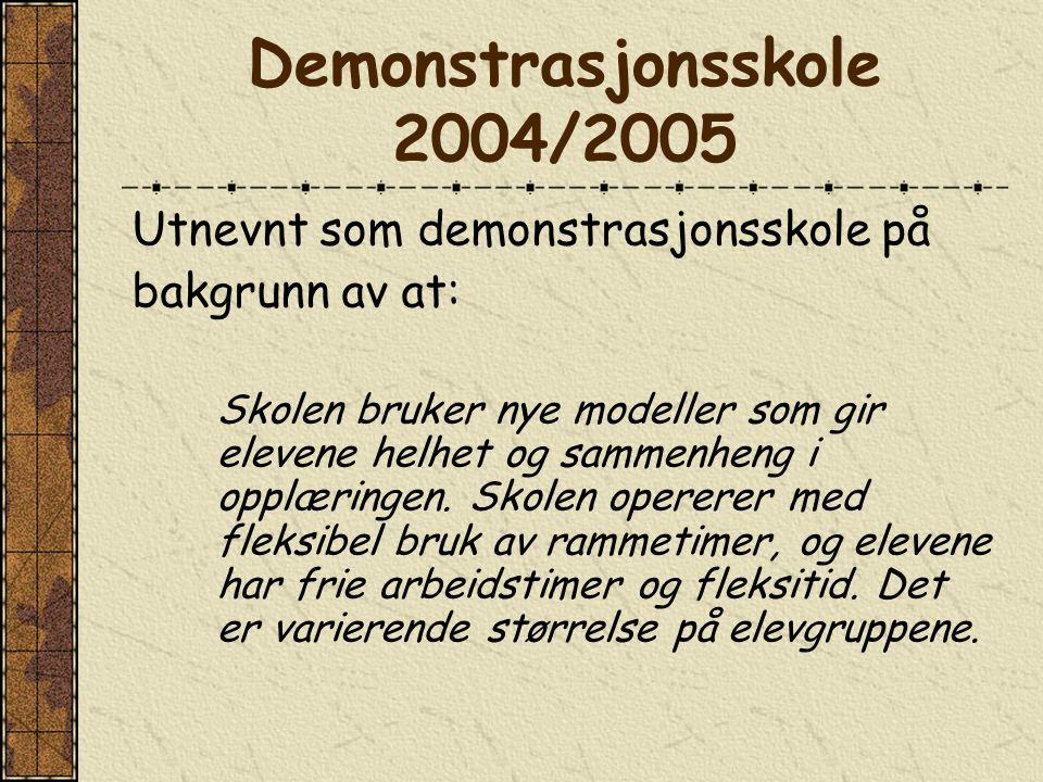 Demonstrasjonsskole 2004/2005 Utnevnt som demonstrasjonsskole på bakgrunn av at: Skolen bruker nye modeller som gir elevene helhet og sammenheng i opplæringen.