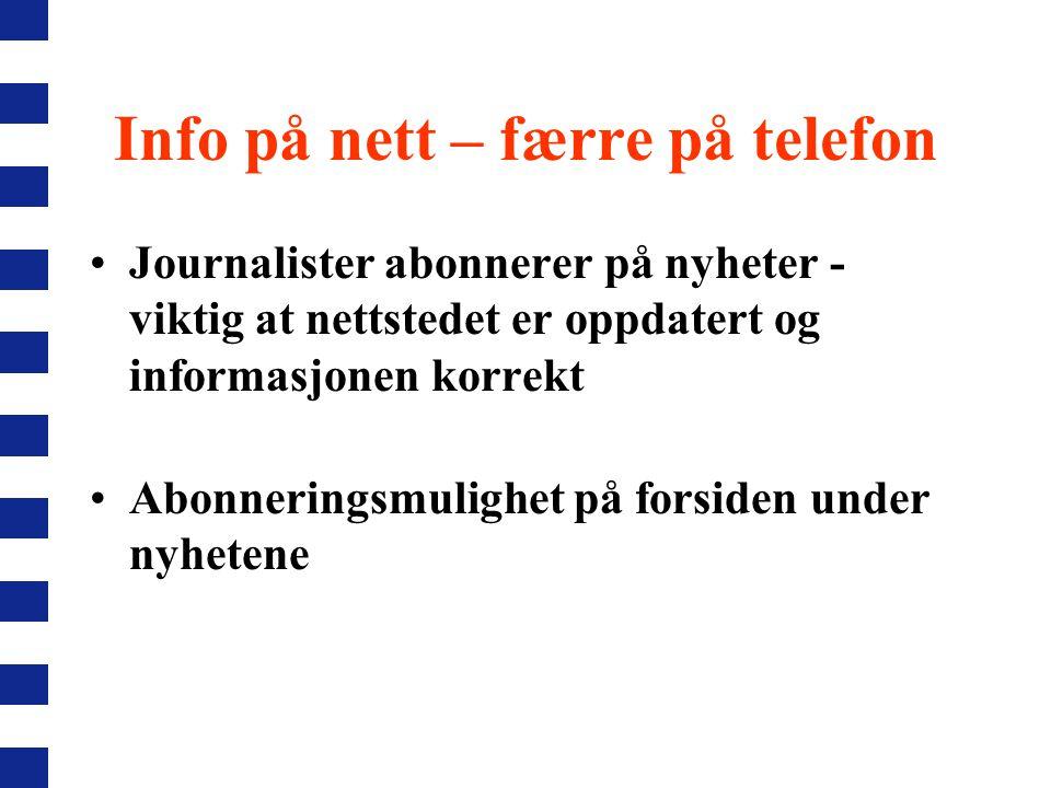 Info på nett – færre på telefon Journalister abonnerer på nyheter - viktig at nettstedet er oppdatert og informasjonen korrekt Abonneringsmulighet på forsiden under nyhetene