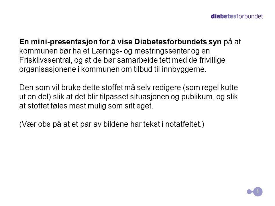 1 En mini-presentasjon for å vise Diabetesforbundets syn på at kommunen bør ha et Lærings- og mestringssenter og en Frisklivssentral, og at de bør sam