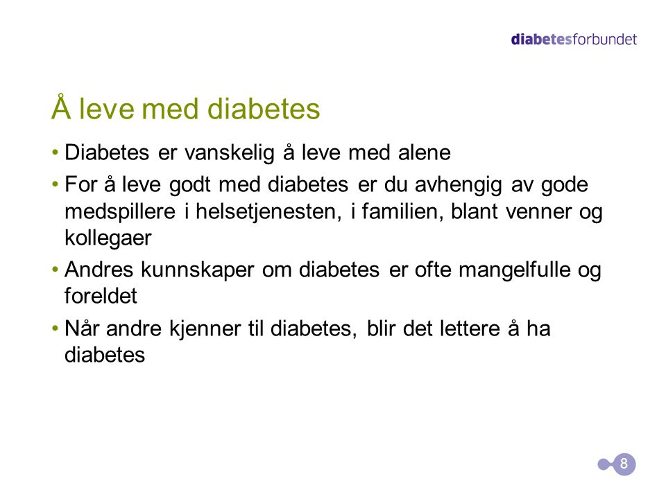 Å leve med diabetes Diabetes er vanskelig å leve med alene For å leve godt med diabetes er du avhengig av gode medspillere i helsetjenesten, i familie