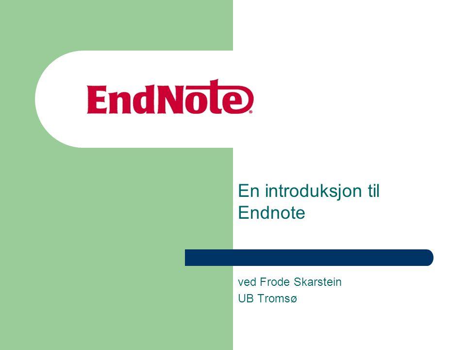 En introduksjon til Endnote ved Frode Skarstein UB Tromsø