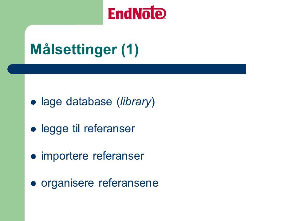 Målsettinger (1) lage database (library) legge til referanser importere referanser organisere referansene