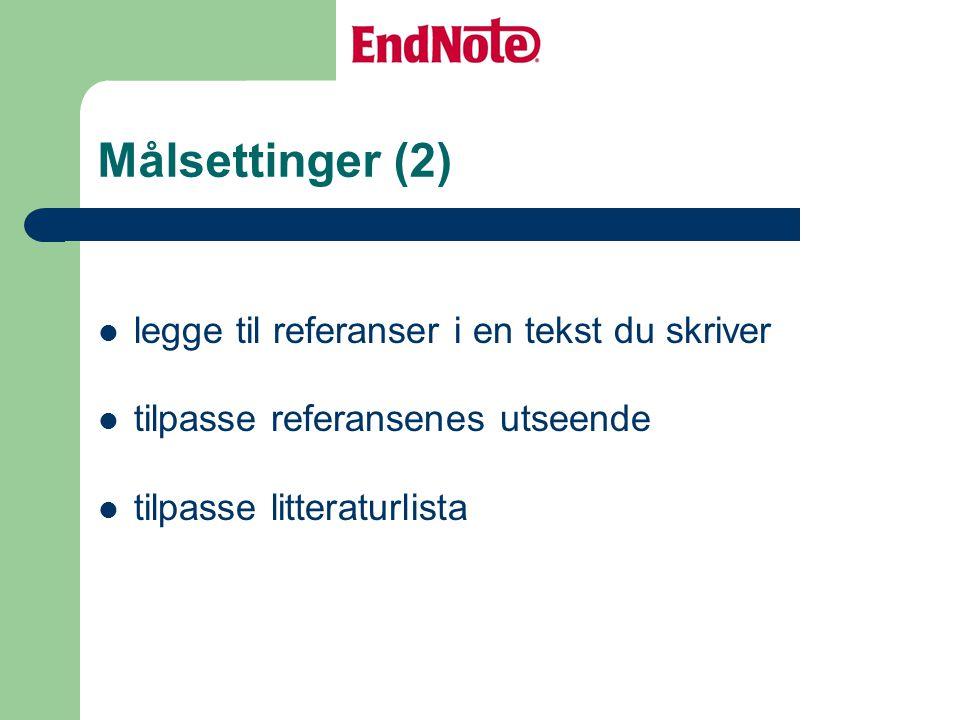 Målsettinger (2) legge til referanser i en tekst du skriver tilpasse referansenes utseende tilpasse litteraturlista