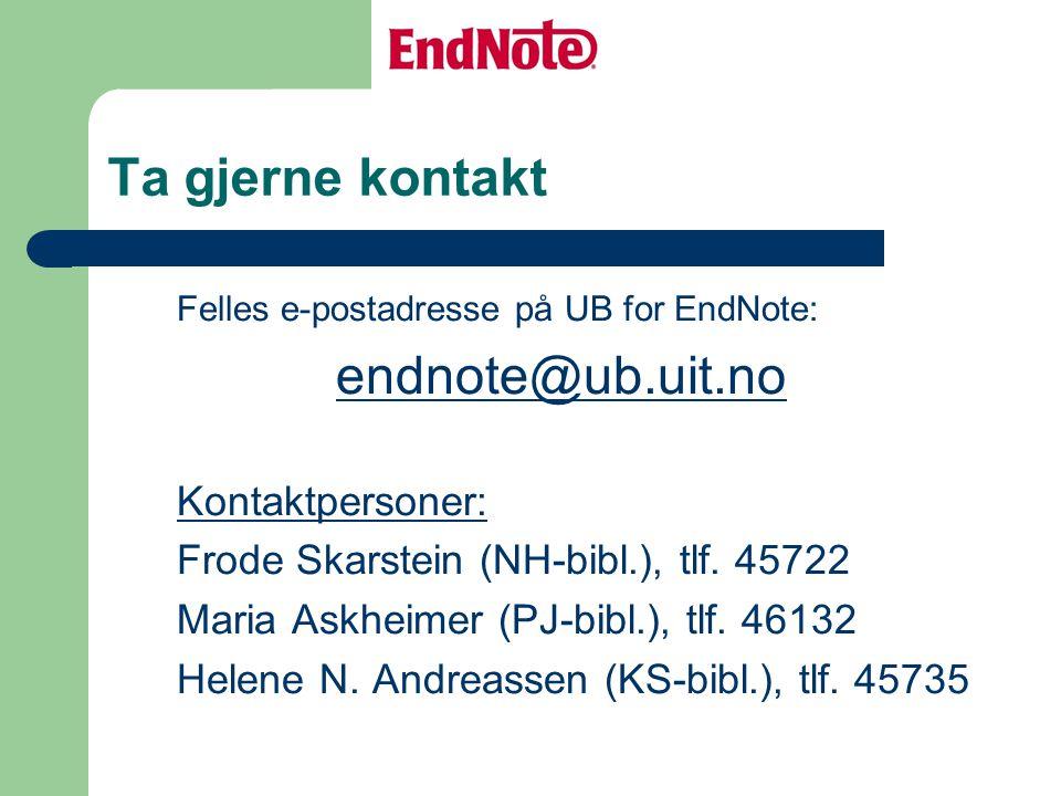 Ta gjerne kontakt Felles e-postadresse på UB for EndNote: endnote@ub.uit.no Kontaktpersoner: Frode Skarstein (NH-bibl.), tlf.
