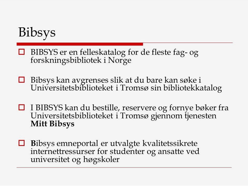 Bibsys  BIBSYS er en felleskatalog for de fleste fag- og forskningsbibliotek i Norge  Bibsys kan avgrenses slik at du bare kan søke i Universitetsbi