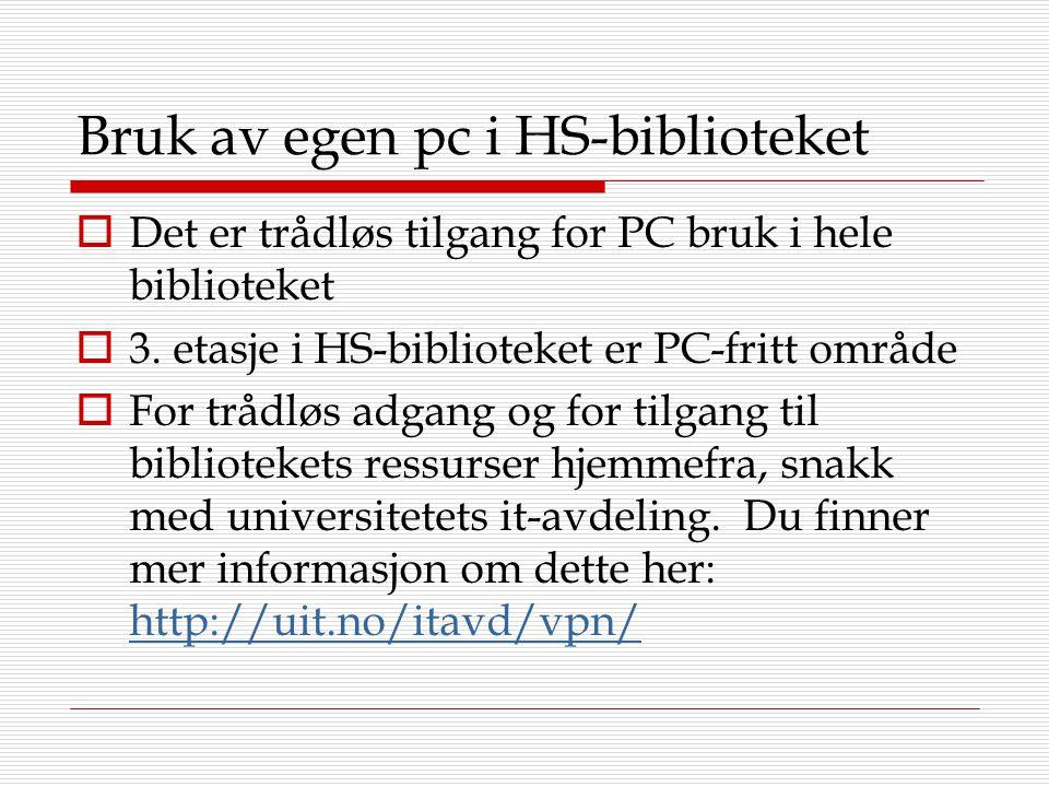 Bruk av egen pc i HS-biblioteket  Det er trådløs tilgang for PC bruk i hele biblioteket  3. etasje i HS-biblioteket er PC-fritt område  For trådløs