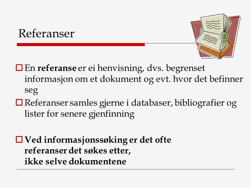 Referanser  En referanse er ei henvisning, dvs. begrenset informasjon om et dokument og evt. hvor det befinner seg  Referanser samles gjerne i datab