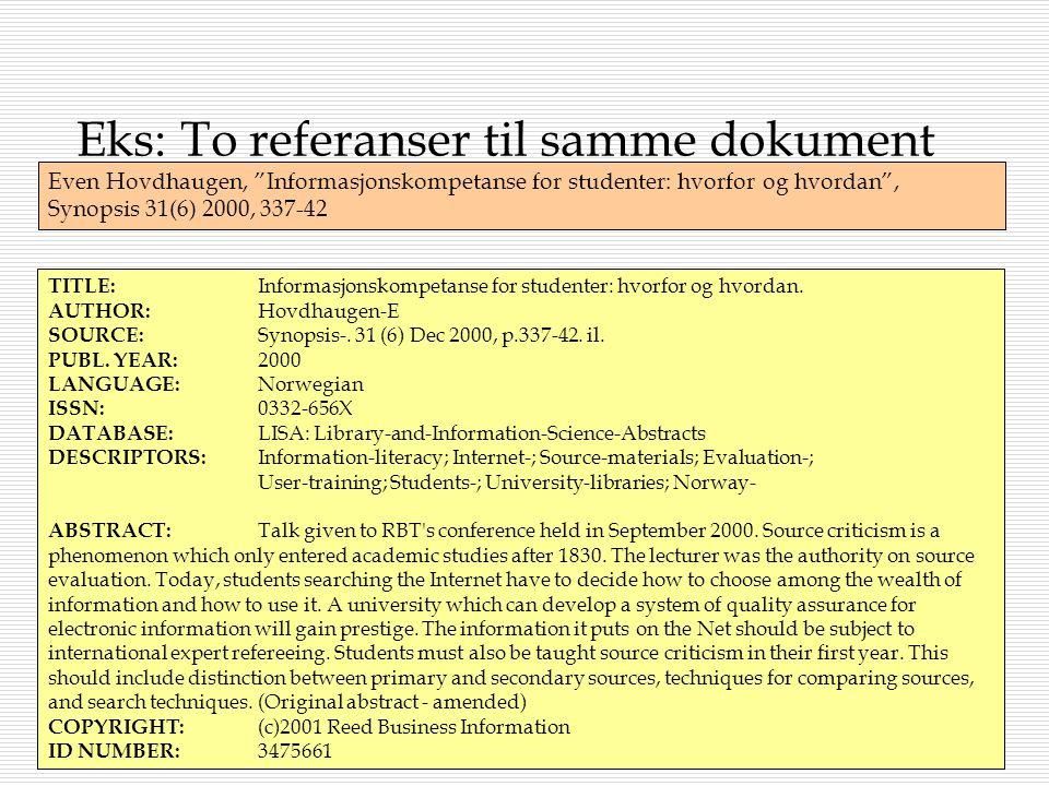 Eks: To referanser til samme dokument TITLE: Informasjonskompetanse for studenter: hvorfor og hvordan. AUTHOR: Hovdhaugen-E SOURCE: Synopsis-. 31 (6)