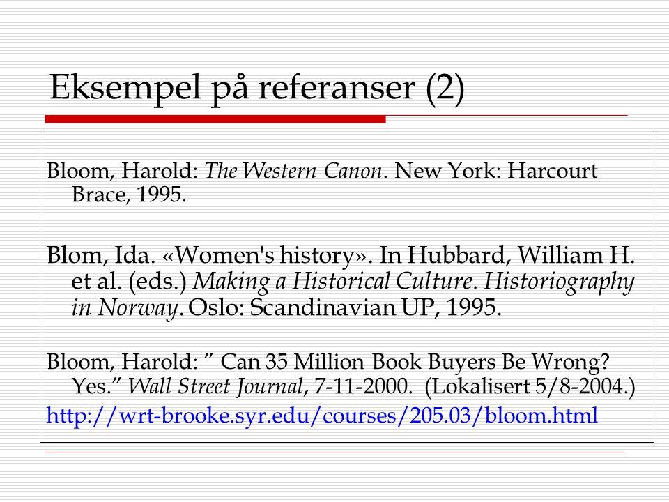 Eksempel på referanser (2) Bloom, Harold: The Western Canon. New York: Harcourt Brace, 1995. Blom, Ida. «Women's history». In Hubbard, William H. et a