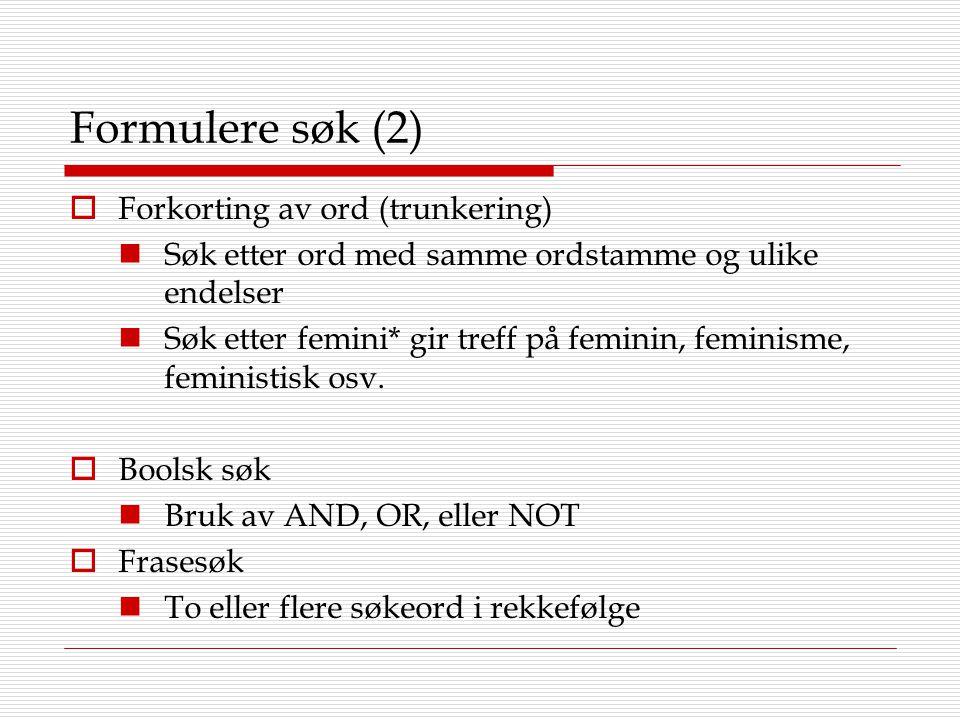 Formulere søk (2)  Forkorting av ord (trunkering) Søk etter ord med samme ordstamme og ulike endelser Søk etter femini* gir treff på feminin, feminis