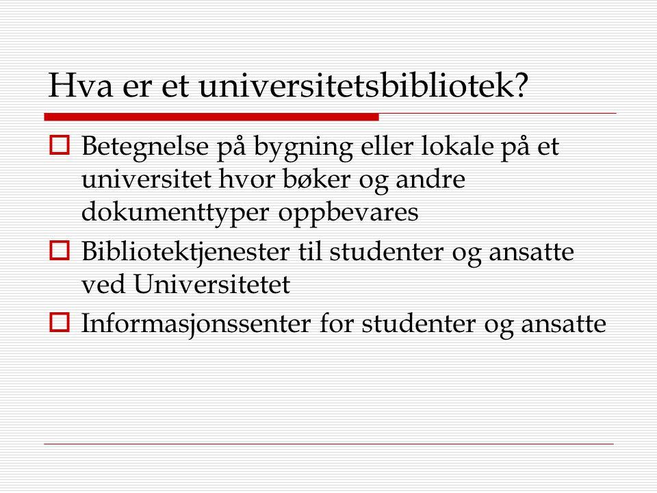 Hva er et universitetsbibliotek?  Betegnelse på bygning eller lokale på et universitet hvor bøker og andre dokumenttyper oppbevares  Bibliotektjenes