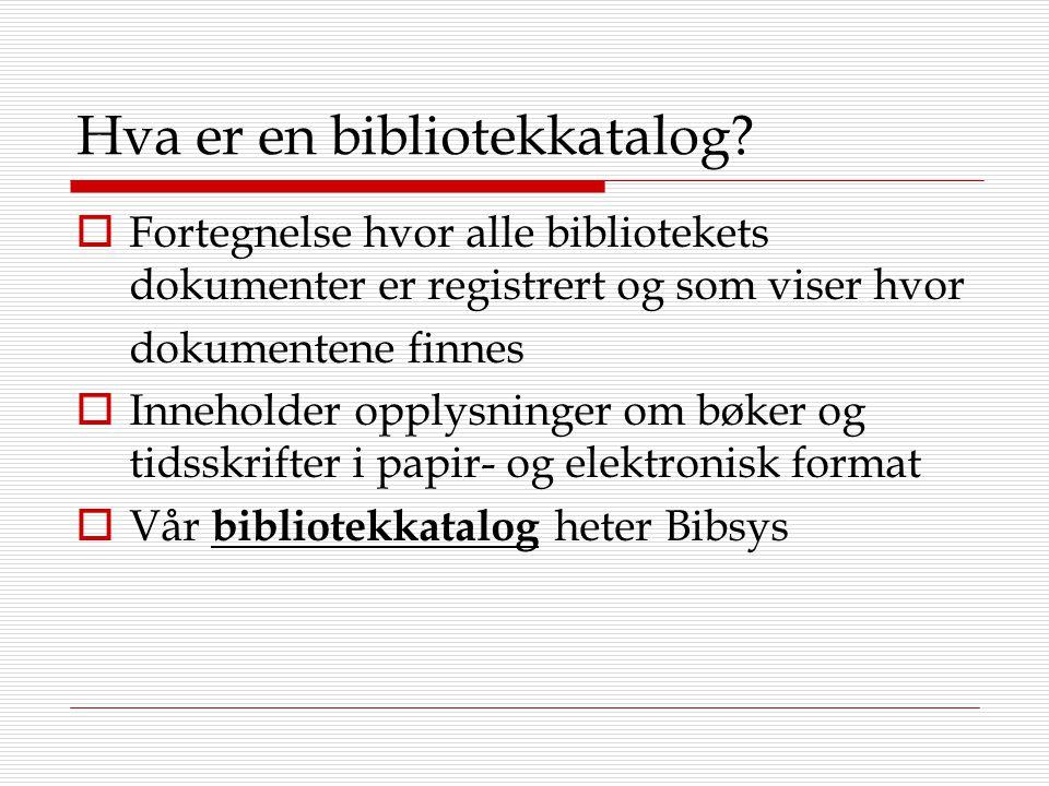 Hva er en bibliotekkatalog?  Fortegnelse hvor alle bibliotekets dokumenter er registrert og som viser hvor dokumentene finnes  Inneholder opplysning