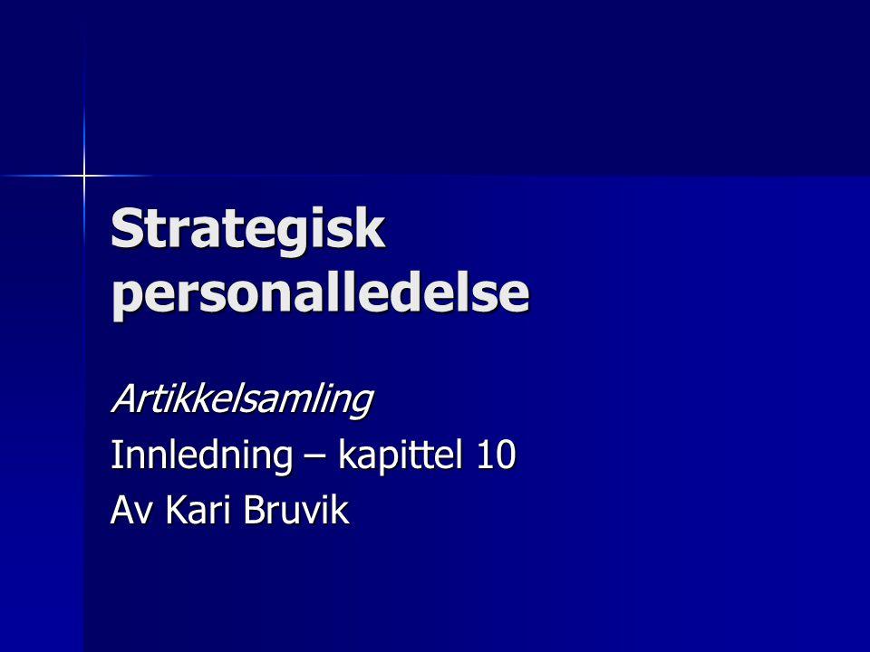 Strategisk personalledelse Artikkelsamling Innledning – kapittel 10 Av Kari Bruvik