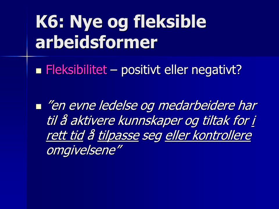 "K6: Nye og fleksible arbeidsformer Fleksibilitet – positivt eller negativt? Fleksibilitet – positivt eller negativt? ""en evne ledelse og medarbeidere"