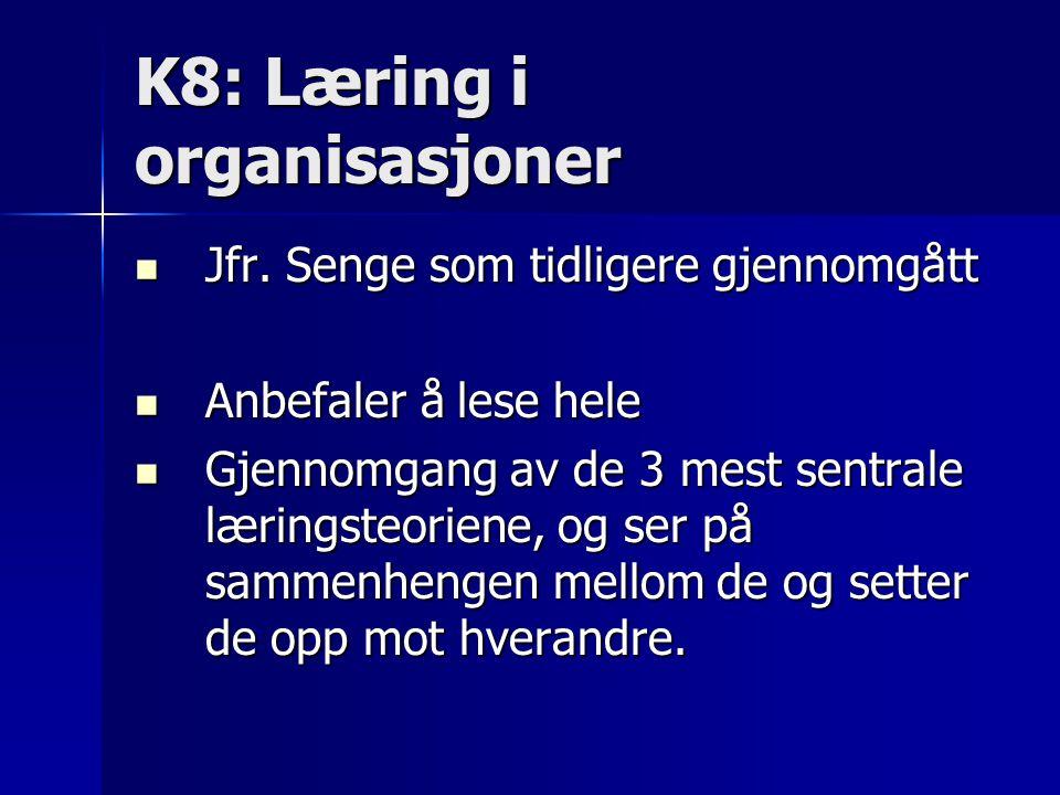 K8: Læring i organisasjoner Jfr. Senge som tidligere gjennomgått Jfr. Senge som tidligere gjennomgått Anbefaler å lese hele Anbefaler å lese hele Gjen