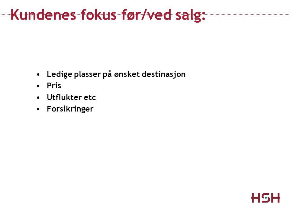 Kundenes fokus før/ved salg: Ledige plasser på ønsket destinasjon Pris Utflukter etc Forsikringer