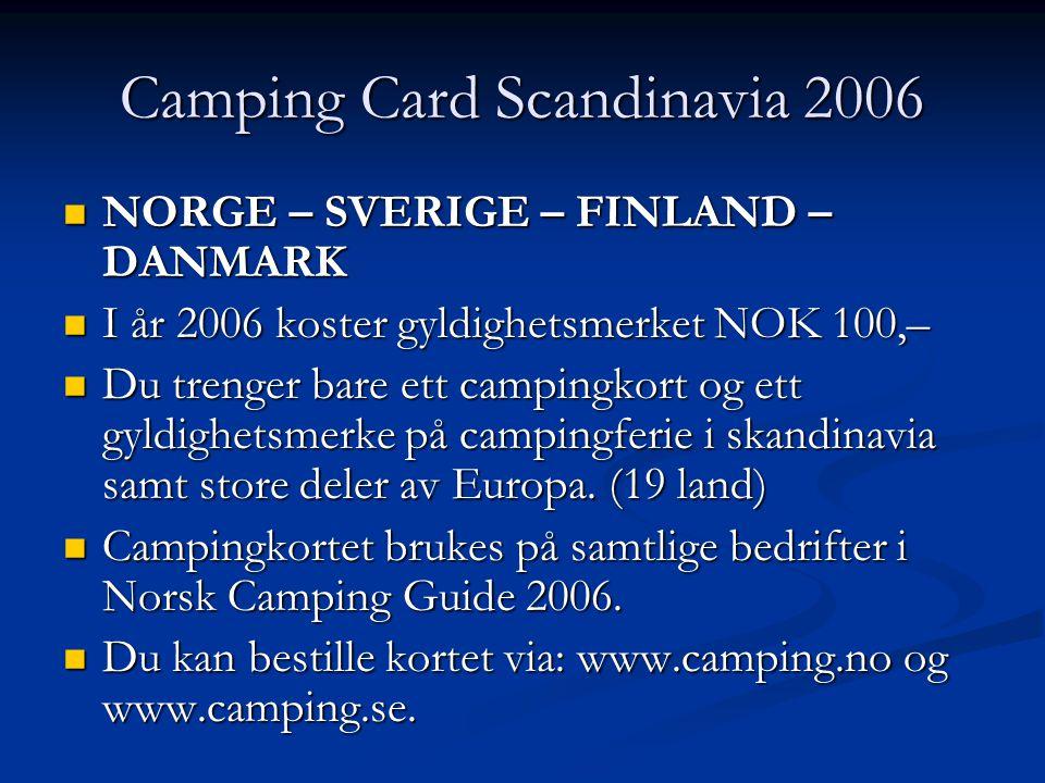 Camping Card Scandinavia 2006 NORGE – SVERIGE – FINLAND – DANMARK NORGE – SVERIGE – FINLAND – DANMARK I år 2006 koster gyldighetsmerket NOK 100,– I år