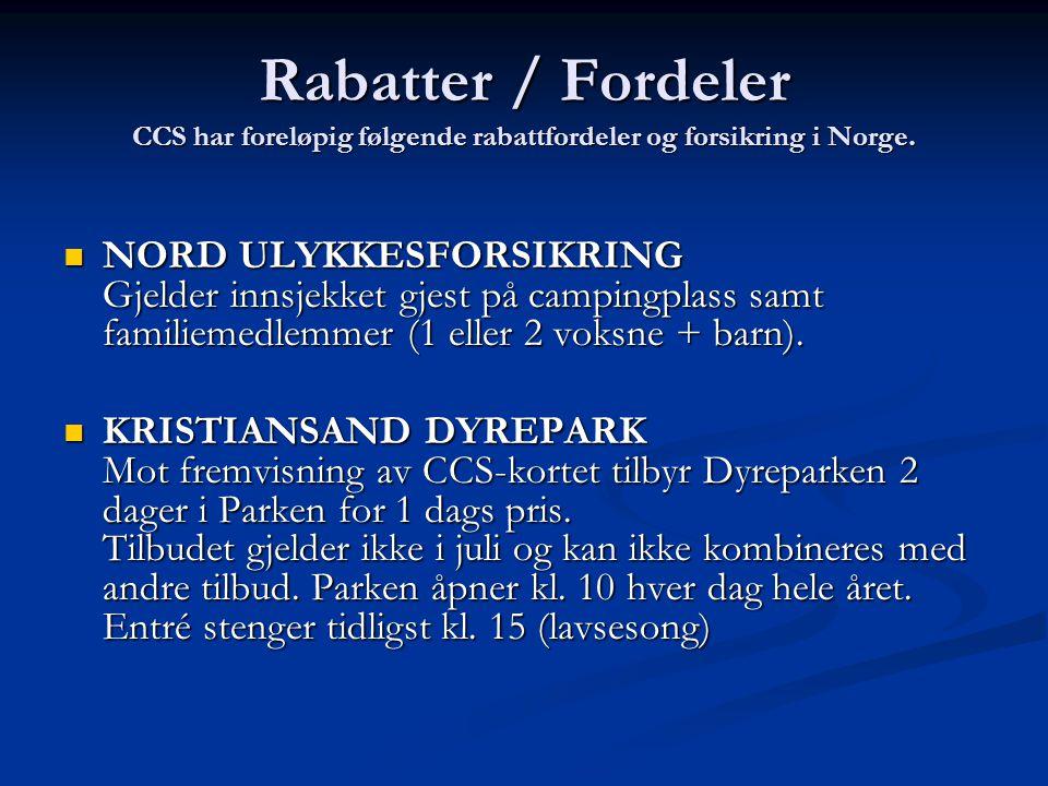 Rabatter / Fordeler CCS har foreløpig følgende rabattfordeler og forsikring i Norge. NORD ULYKKESFORSIKRING Gjelder innsjekket gjest på campingplass s
