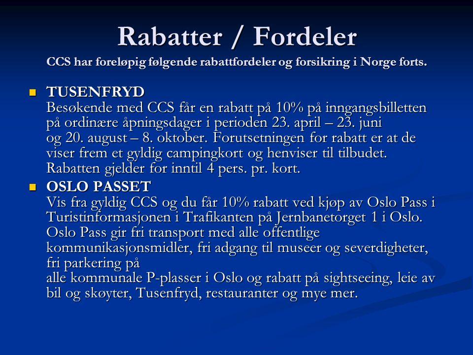 Rabatter / Fordeler CCS har foreløpig følgende rabattfordeler og forsikring i Norge forts. TUSENFRYD Besøkende med CCS får en rabatt på 10% på inngang