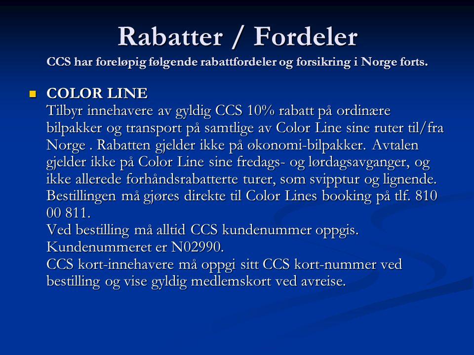 Rabatter / Fordeler CCS har foreløpig følgende rabattfordeler og forsikring i Norge forts. COLOR LINE Tilbyr innehavere av gyldig CCS 10% rabatt på or