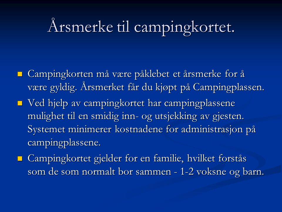 Årsmerke til campingkortet. Campingkorten må være påklebet et årsmerke for å være gyldig. Årsmerket får du kjøpt på Campingplassen. Campingkorten må v