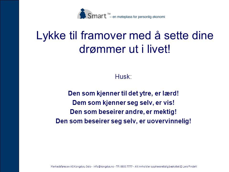 Markedsføres av AS Kongslys, Oslo - info@kongslys.no - Tlf: 8800 7777 - Alt innhold er opphavsrettslig beskyttet © Lars Findahl Lykke til framover med