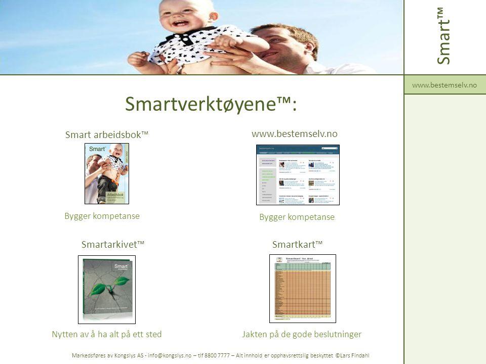 Smartverktøyene™: Smart™ www.bestemselv.no Markedsføres av Kongslys AS - info@kongslys.no – tlf 8800 7777 – Alt innhold er opphavsrettslig beskyttet ©Lars Findahl Bygger kompetanse Jakten på de gode beslutninger Bygger kompetanse Nytten av å ha alt på ett sted Smart arbeidsbok™ www.bestemselv.no Smartarkivet™ Smartkart™