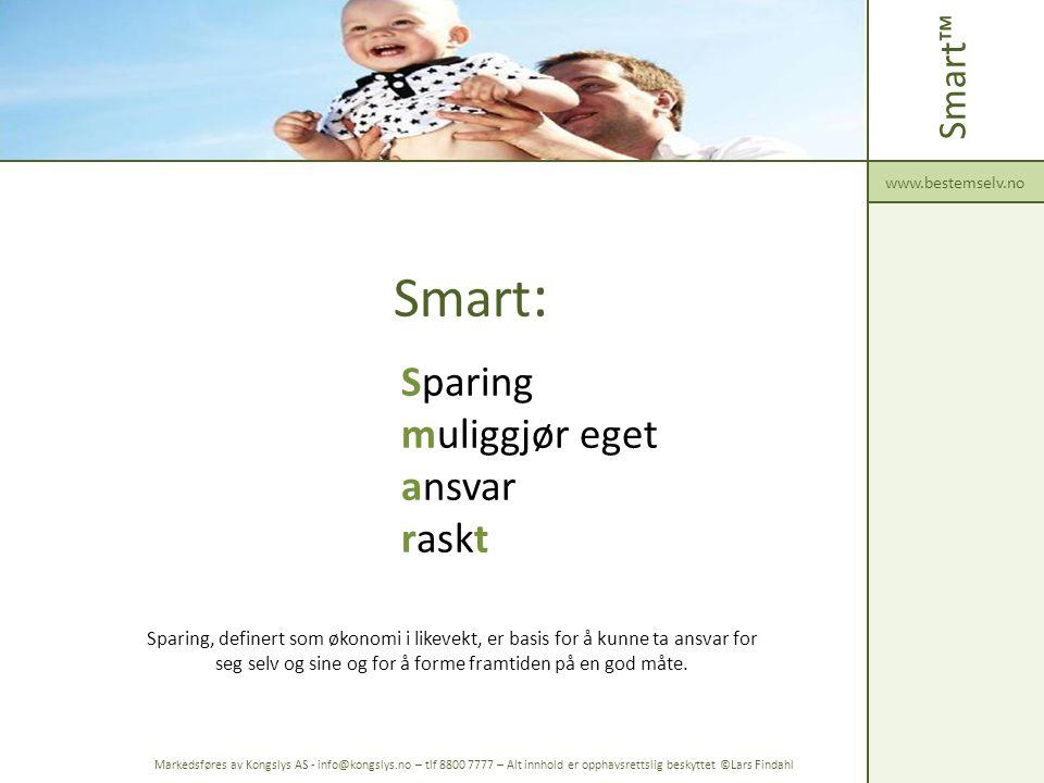 Smart : Sparing muliggjør eget ansvar raskt Smart™ www.bestemselv.no Markedsføres av Kongslys AS - info@kongslys.no – tlf 8800 7777 – Alt innhold er o
