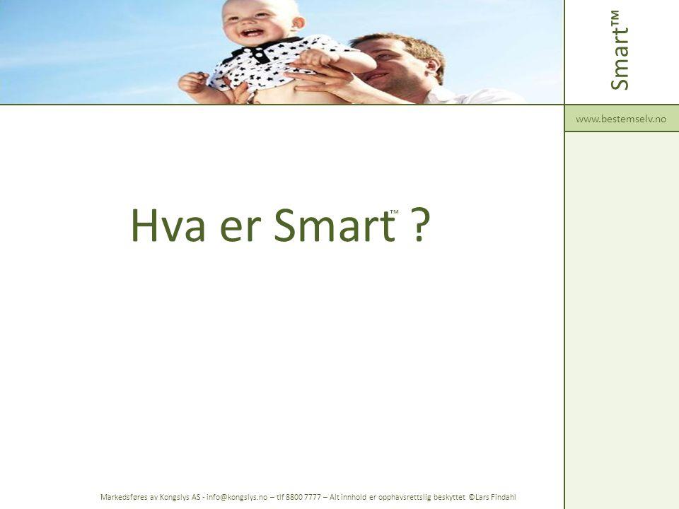 Hva er Smart ? Smart™ www.bestemselv.no Markedsføres av Kongslys AS - info@kongslys.no – tlf 8800 7777 – Alt innhold er opphavsrettslig beskyttet ©Lar