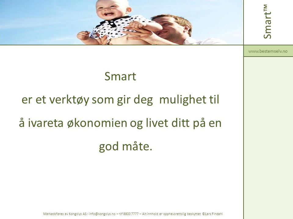 Smart er et verktøy som gir deg mulighet til å ivareta økonomien og livet ditt på en god måte. Smart™ www.bestemselv.no Markedsføres av Kongslys AS -