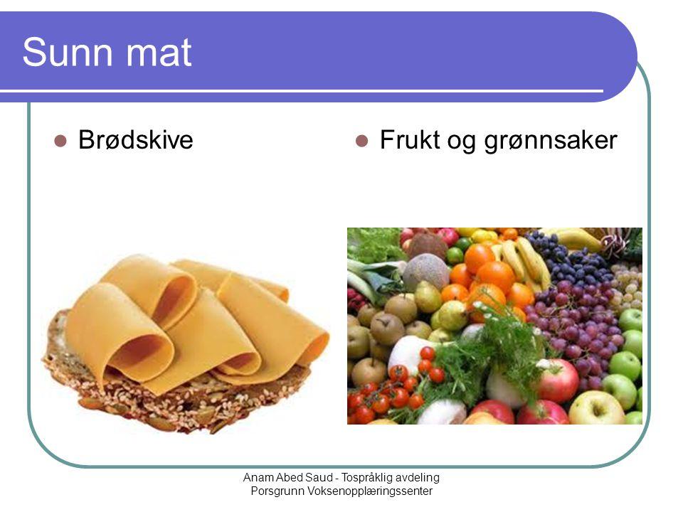Anam Abed Saud - Tospråklig avdeling Porsgrunn Voksenopplæringssenter Sunn mat Brødskive Frukt og grønnsaker