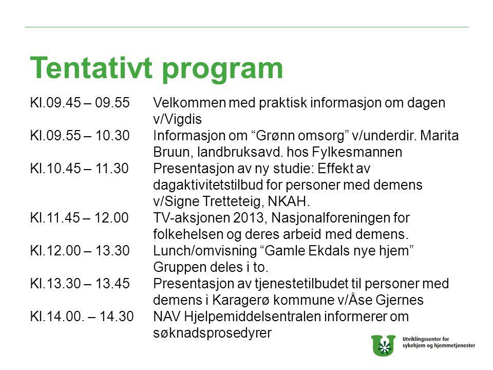 """Tentativt program Kl.09.45 – 09.55Velkommen med praktisk informasjon om dagen v/Vigdis Kl.09.55 – 10.30Informasjon om """"Grønn omsorg"""" v/underdir. Marit"""