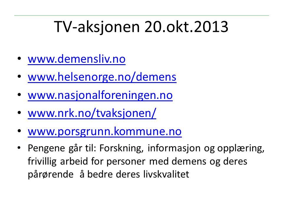 TV-aksjonen 20.okt.2013 www.demensliv.no www.helsenorge.no/demens www.nasjonalforeningen.no www.nrk.no/tvaksjonen/ www.porsgrunn.kommune.no Pengene gå