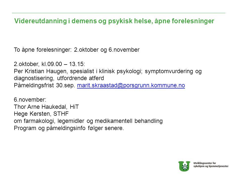 Videreutdanning i demens og psykisk helse, åpne forelesninger To åpne forelesninger: 2.oktober og 6.november 2.oktober, kl.09.00 – 13.15: Per Kristian Haugen, spesialist i klinisk psykologi; symptomvurdering og diagnostisering, utfordrende atferd Påmeldingsfrist 30.sep.