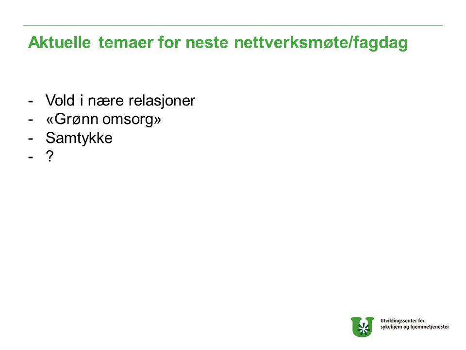 Aktuelle temaer for neste nettverksmøte/fagdag -Vold i nære relasjoner -«Grønn omsorg» -Samtykke -