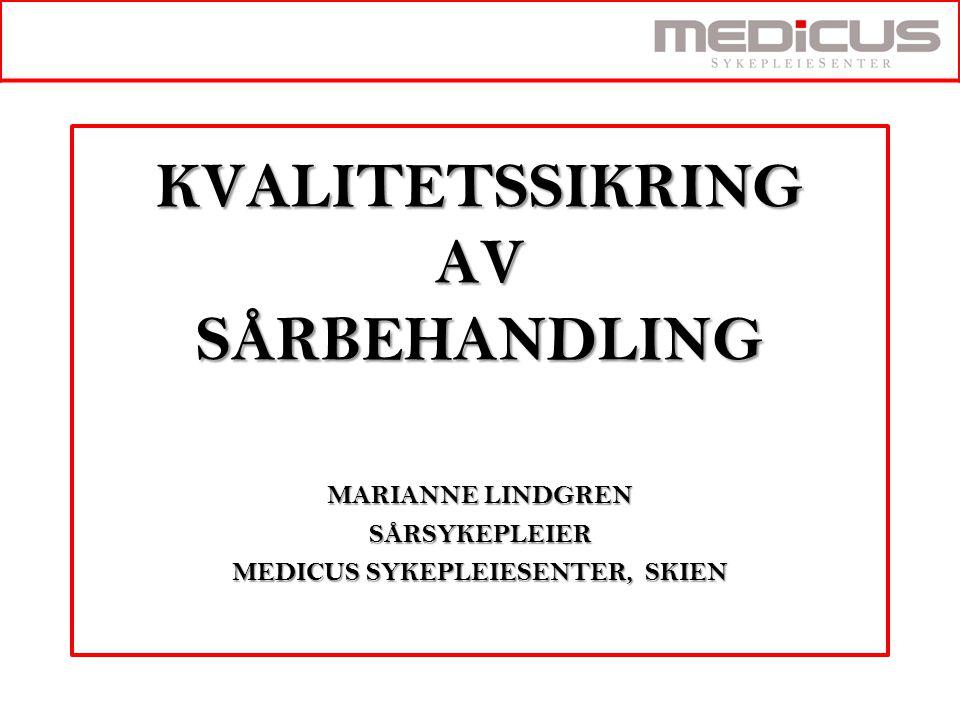 KVALITETSSIKRING AV SÅRBEHANDLING MARIANNE LINDGREN SÅRSYKEPLEIER MEDICUS SYKEPLEIESENTER, SKIEN