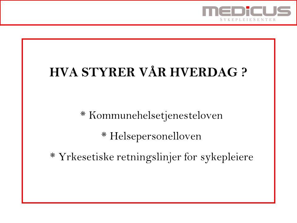 HVA STYRER VÅR HVERDAG ? * Kommunehelsetjenesteloven * Helsepersonelloven * Yrkesetiske retningslinjer for sykepleiere
