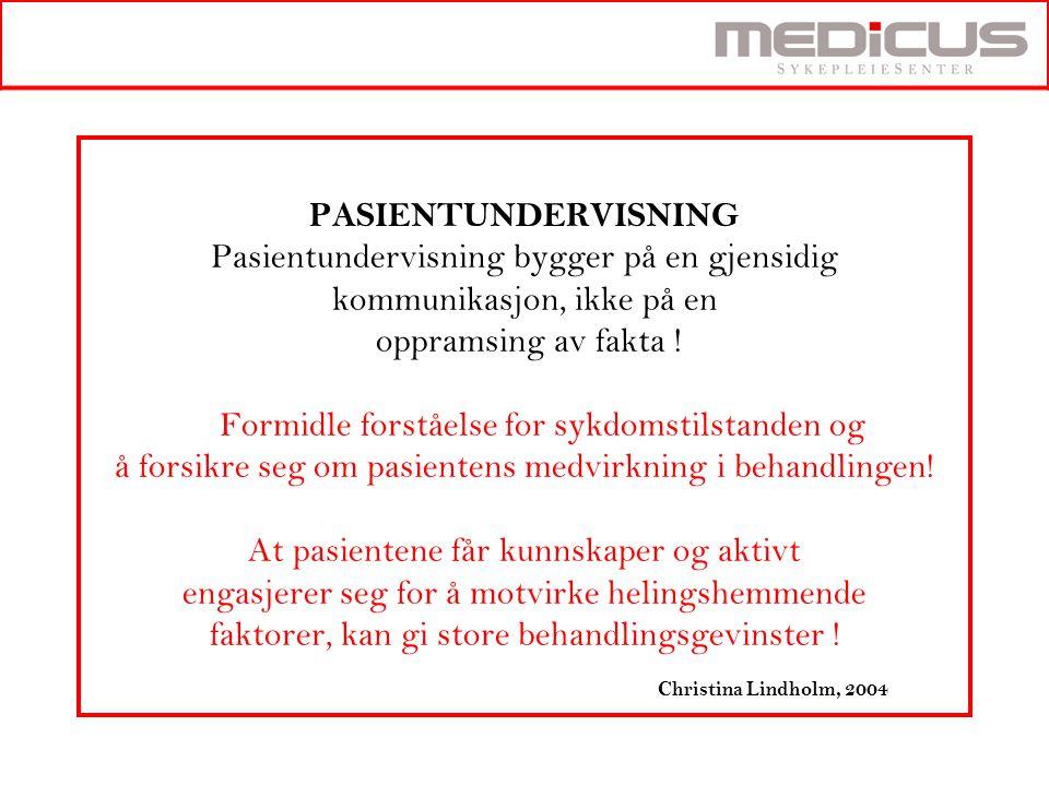 PASIENTUNDERVISNING Pasientundervisning bygger på en gjensidig kommunikasjon, ikke på en oppramsing av fakta ! Formidle forståelse for sykdomstilstand