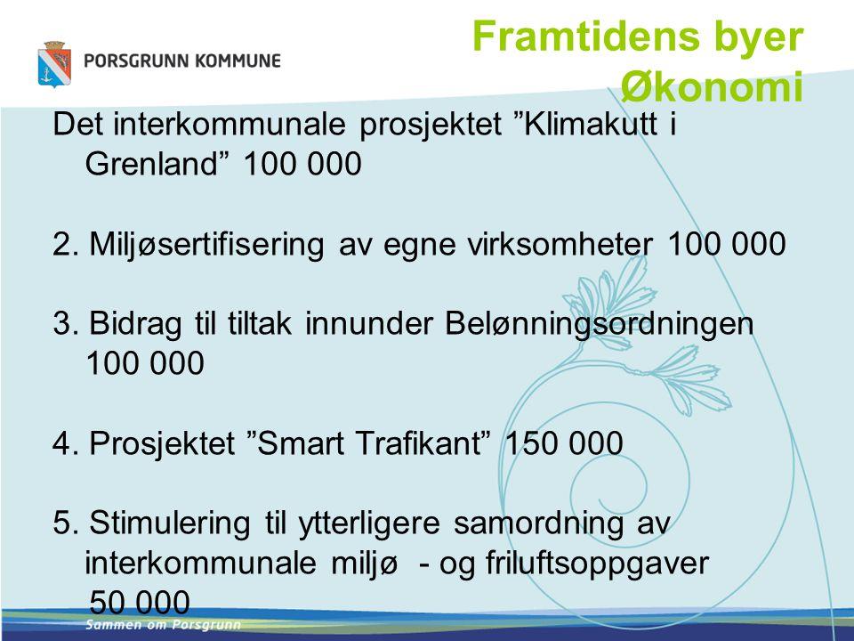 """Framtidens byer Økonomi Det interkommunale prosjektet """"Klimakutt i Grenland"""" 100 000 2. Miljøsertifisering av egne virksomheter 100 000 3. Bidrag til"""