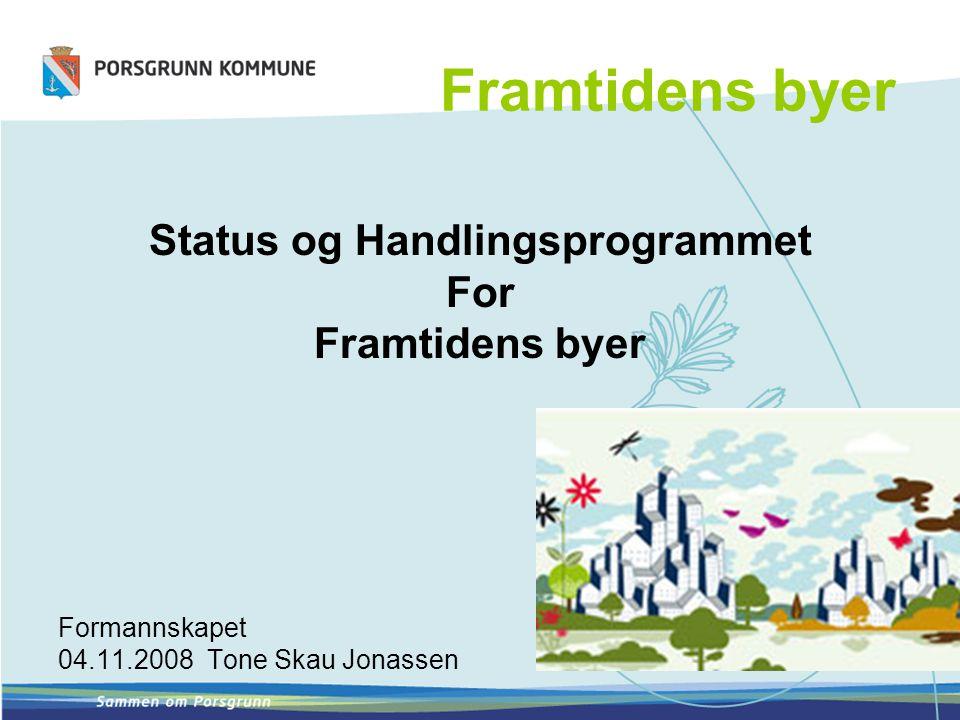 Framtidens byer Status og Handlingsprogrammet For Framtidens byer Formannskapet 04.11.2008 Tone Skau Jonassen