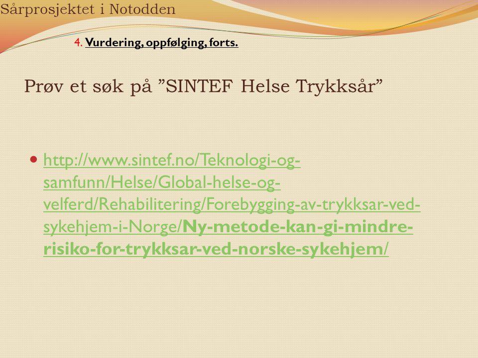 """Prøv et søk på """"SINTEF Helse Trykksår"""" http://www.sintef.no/Teknologi-og- samfunn/Helse/Global-helse-og- velferd/Rehabilitering/Forebygging-av-trykksa"""