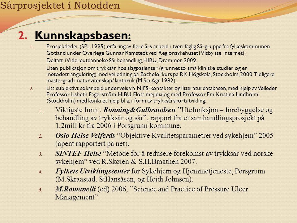 Sårprosjektet i Notodden 2. Kunnskapsbasen : 1. Prosjektleder (SPL 1995), erfaring av flere års arbeid i tverrfaglig Sårgruppe fra fylkeskommunen Gotl
