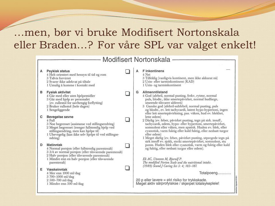 …men, bør vi bruke Modifisert Nortonskala eller Braden…? For våre SPL var valget enkelt!