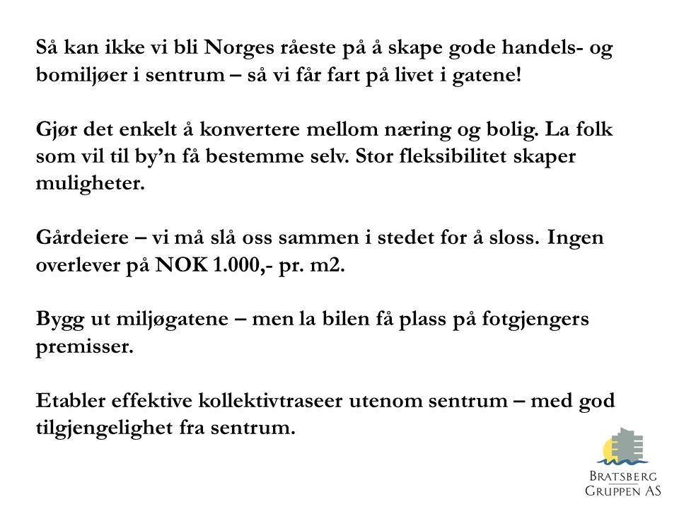 Så kan ikke vi bli Norges råeste på å skape gode handels- og bomiljøer i sentrum – så vi får fart på livet i gatene.